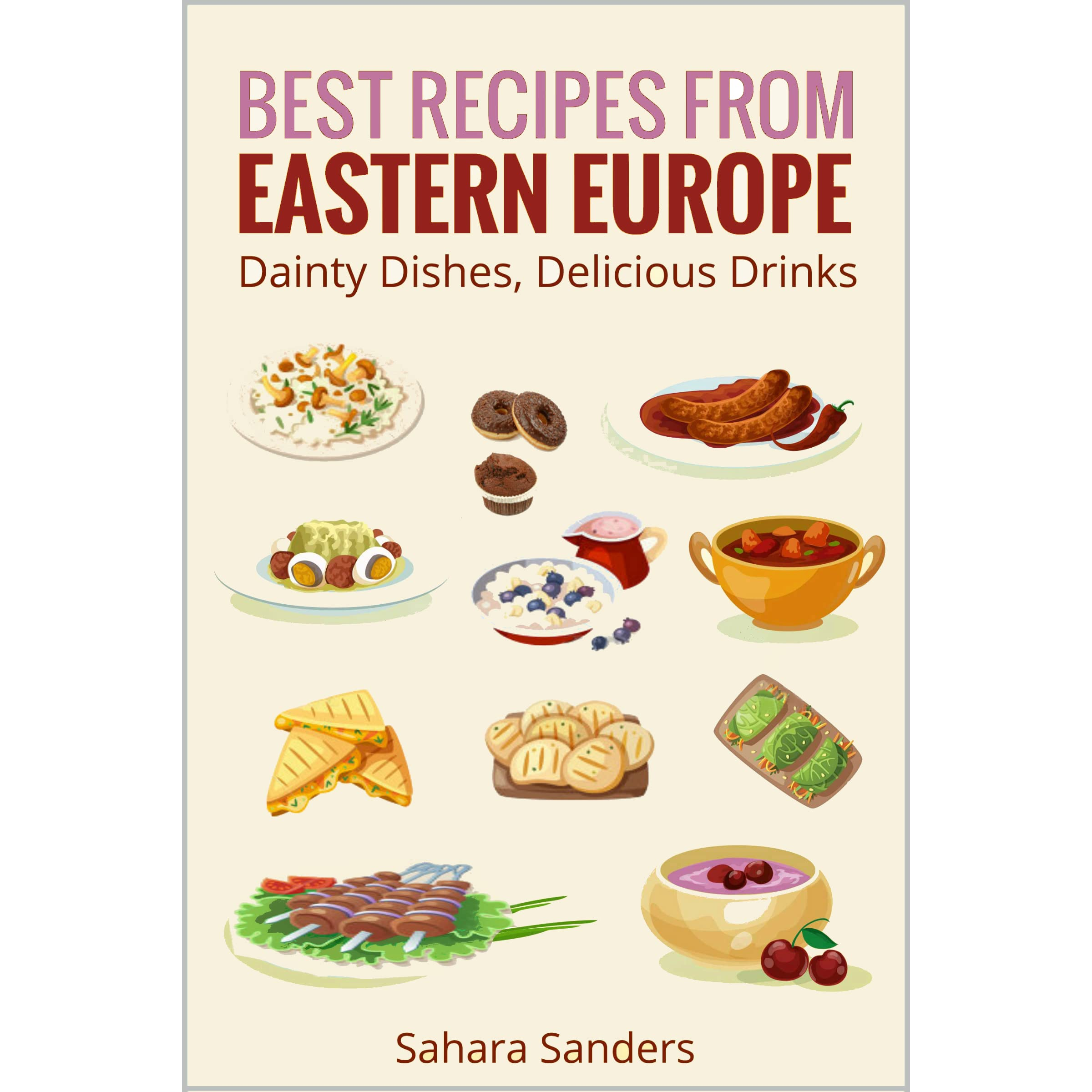 Best recipes from eastern europe dainty dishes delicious drinks by best recipes from eastern europe dainty dishes delicious drinks by sahara sanders forumfinder Image collections
