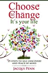 Choose to Change: It´s your life: 25 steps to self-discovery and peace of mind