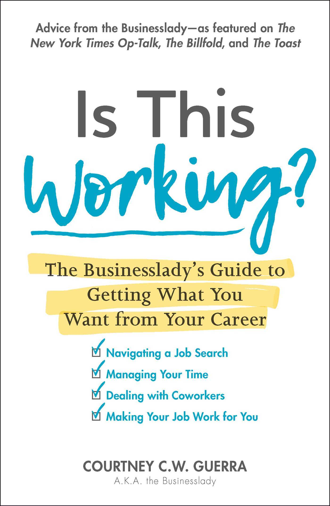Is This Working?: The Businessladys Guide to Getting What You Want from Your Career  by  Courntey C.W. Guerra