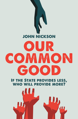 Our Common Good If the State provides less, who will provide more
