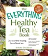 The Everything Healthy Tea Book: Discover the Healing Benefits of Tea (Everything (Health))