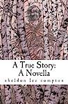 A True Story: A N...