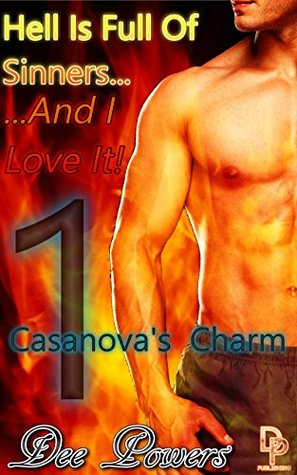 Hell Is Full Of Sinners... And I Love It! Part One: Casanova's Charm: An Erotic Adventure Through Hell With Some Of History's Most Notorious Bad Boys! Dee Powers