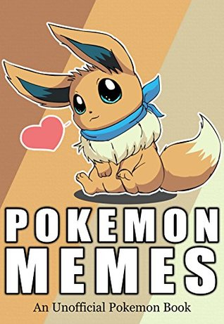 Pokemon: Pokemon Memes - 350+ More Of The BEST Pokemon Memes - Funny Memes For You To Enjoy [An Unofficial Pokemon Book] (Funny Memes Series Book 7)