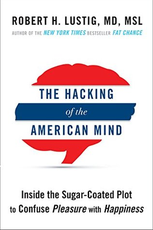 The Hacking of the American Mind: Inside the Sugar-Coated Plot to Confuse Pleasure with Happiness