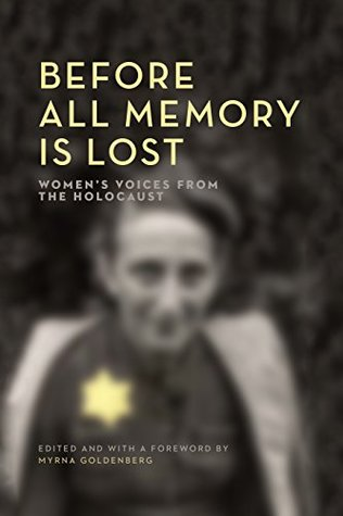 Before All Memory is Lost: Women's Voices from the Holocaust (The Azrieli Series of Holocaust Survivor Memoirs)
