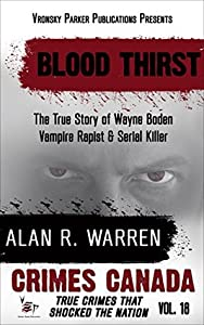 Blood Thirst: The True Story of Rapist, Vampire and Serial Killer Wayne Boden