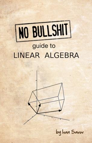 No bullshit guide to linear algebra by Ivan Savov