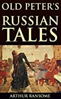 OLD PETER'S RUSSIAN TALES (Twenty stories to the children with illustrations, Dragons, Unicorns & Mythical including famous witch tales, Baba Yaga) - Annotated FOLKLORE AND FOLKTALE AT A GLANCE