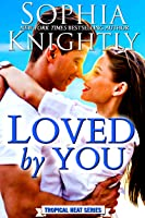 Loved by You (Tropical Heat Series, #5)