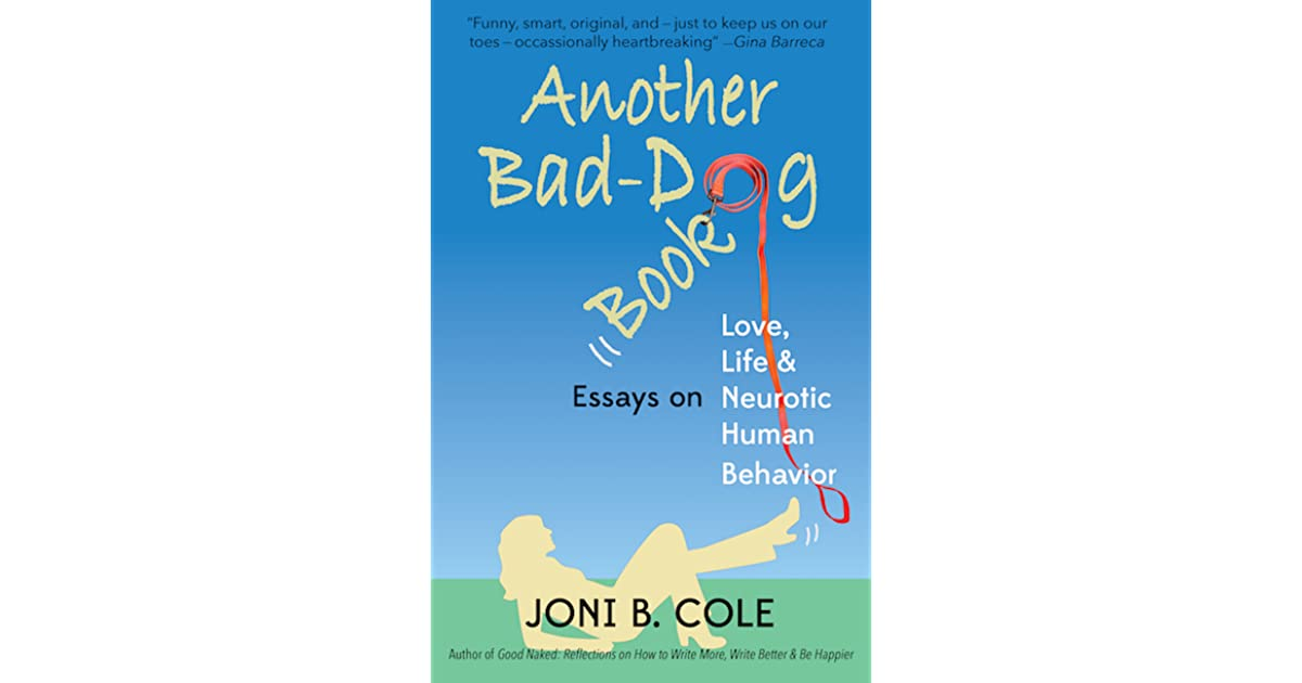 Philosophy Of Education Essays Another Baddog Book Essays On Life Love And Neurotic Human Behavior By  Joni B Cole How To Start A Introduction On A Essay also Persuasive Essay For Kids Another Baddog Book Essays On Life Love And Neurotic Human  Controversial Argument Essay Topics
