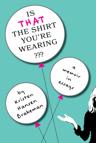 Is That The Shirt You're Wearing?: A Memoir in Essays