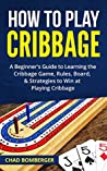 How to Play Cribbage by Chad Bomberger