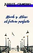 Mark y Alice: el futuro perfecto (Hermanos Sullivan, #4)