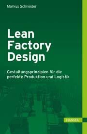 Lean Factory Design : Gestaltungsprinzipien für die perfekte Produktion und Logistik