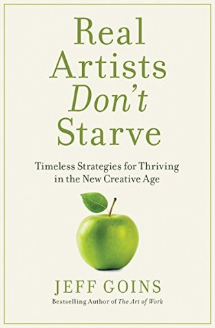 Real Artists Don't Starve by Jeff Goins