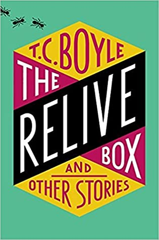 The Relive Box and Other Stories by T. Coraghessan Boyle
