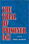 The Trial of Prisoner 043 by Terry Jastrow