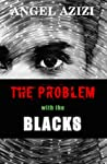 The Problem with the Blacks by Angel Azizi