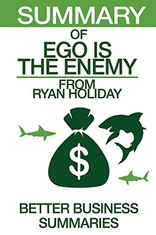 Summary of Ego is the Enemy: From Ryan Holiday