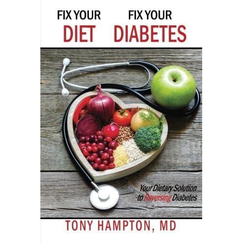 Fix your diet fix your diabetes your dietary solution to reversing fix your diet fix your diabetes your dietary solution to reversing diabetes by tony hampton fandeluxe Images