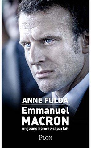 Emmanuel Macron Un Jeune Homme Si Parfait By Anne Fulda