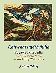 Chit-chat with Julia - Pogawedki z Julia (Polish-English edition): Bilingual edition (Wydanie dwujezyczne) (Across the Big Water (Za Wielka Woda) Book 8)