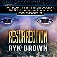 Resurrection (The Frontiers Saga: Part 2: Rogue Castes Ep.#3)