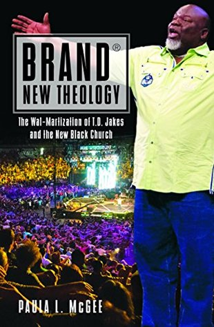Brand® New Theology: The Wal-Martization of T.D. Jakes and the New Black Church