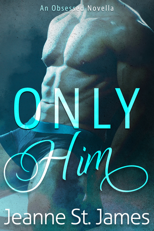 Only Him (Obsessed #2)