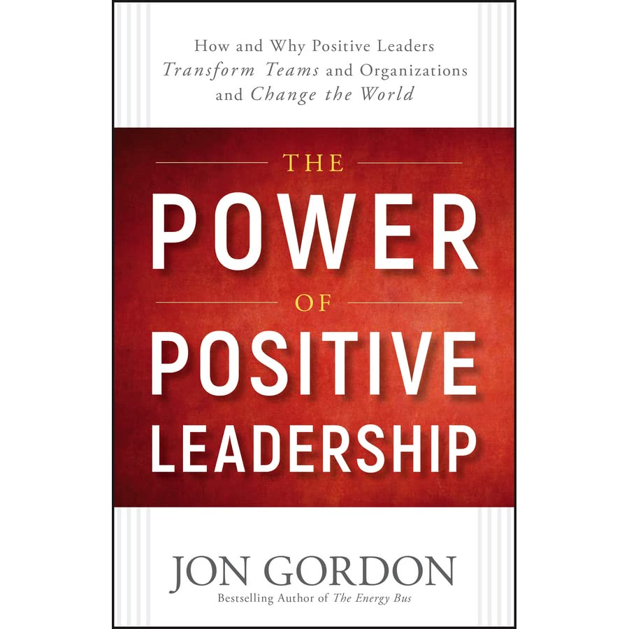 The power of positive leadership how and why positive leaders the power of positive leadership how and why positive leaders transform teams and organizations and change the world by jon gordon fandeluxe Images