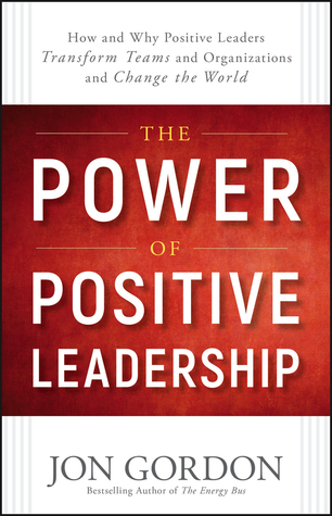 The Power of Positive Leadership by Jon Gordon
