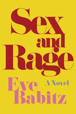 Sex & Rage: Advice to Young Ladies Eager for a Good Time