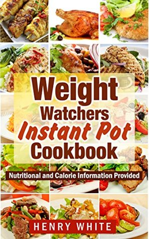 Weight Watchers: Weight Watchers Instant Pot eBook, Eat What You Love But Do It Smarter!Simple Recipes To Follow Weight Watchers Smarts Points