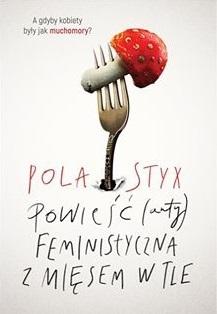 Powieść (anty)feministyczna z mięsem w tle by Pola Styx