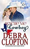 RESCUE ME, COWBOY Enhanced Edition (Turner Creek Ranch Book 2)