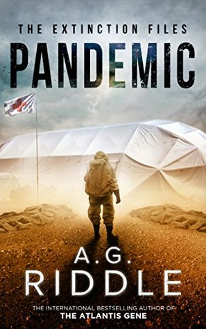 Pandemic (The Extinction Files, #1) by A G  Riddle