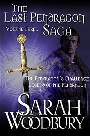 The Last Pendragon Saga Volume 3 by Sarah Woodbury
