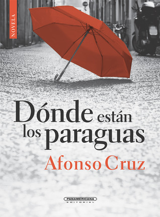 Dónde están los paraguas by Afonso Cruz