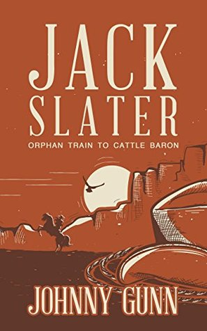 Jack Slater: Orphan Train to Cattle Baron