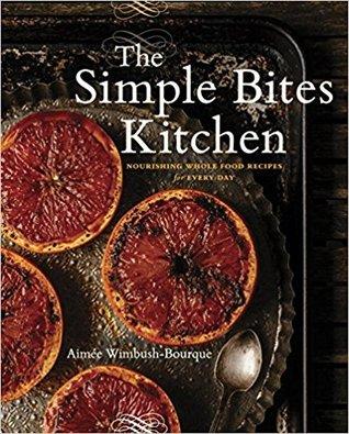 The Simple Bites Kitchen by Aimée Wimbush-Bourque