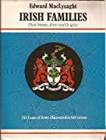 Irish Families: Their Names Arms and Origins