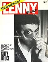 The Unpublished Lenny Bruce: From the Private Collection of Kitty Bruce