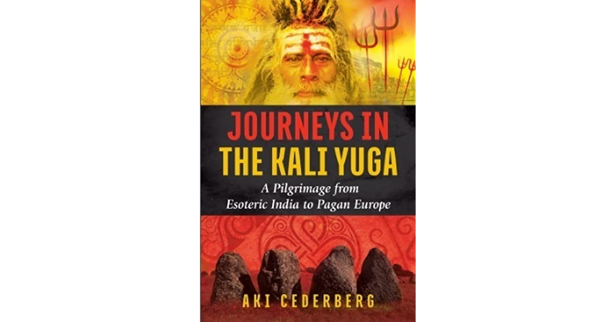 Journeys in the Kali Yuga: A Pilgrimage from Esoteric India