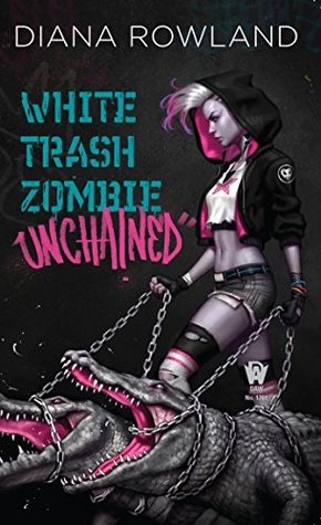 White Trash Zombie Unchained by Diana Rowland
