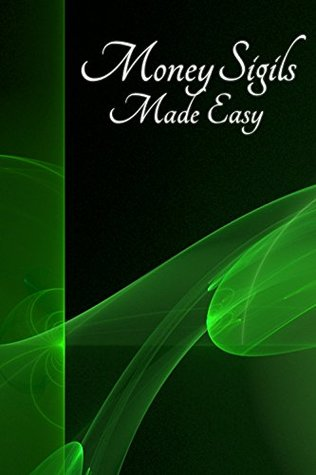 Money Sigils Made Easy: A Beginner's Guide to Wealth Magic by Art