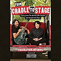 From Cradle to Stage: Stories from the Mothers Who Raised Rock Stars