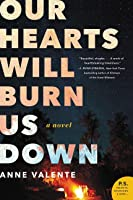 Our Hearts Will Burn Us Down: A Novel
