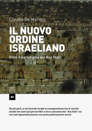 Il nuovo ordine israeliano. Oltre il paradigma dei due stati Claudia De Martino