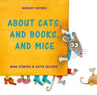 Nursery Rhymes: ABOUT CATS, AND BOOKS, AND MICE: (Children's rhymes, Nursery Rhymes, Kids Rhymes, Kids Poems, Bedtime Beginner Books, Books for Kids, Children's books, Picture Books, ages 2-6)